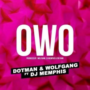 Dotman - Owo ft Wolfgang & DJ Memphis